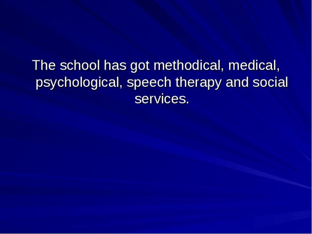 The school has got methodical, medical, psychological, speech therapy and soc...