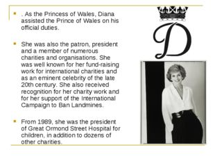 . As the Princess of Wales, Diana assisted the Prince of Wales on his officia