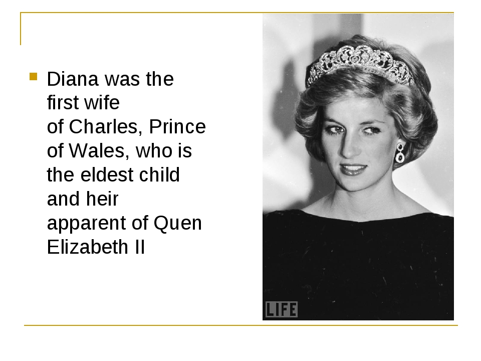 Diana was the first wife ofCharles, Prince of Wales, who is the eldest child...
