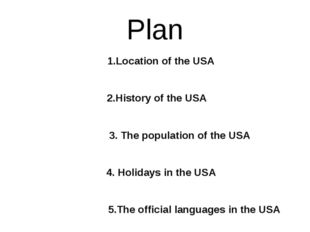Рlan 1.Location of the USA 2.History of the USA 3. The population of the USA