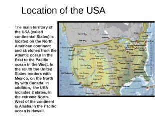 Location of the USA Тhe main territory of the USA (called continental States)