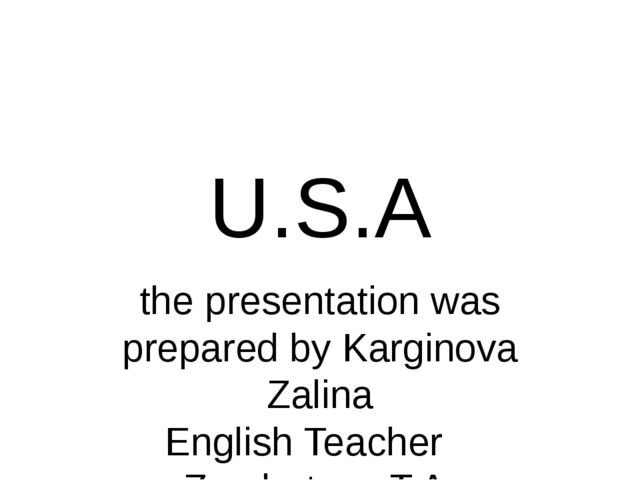 U.S.A the presentation was prepared by Karginovа Zalina English Teacher Zemba...