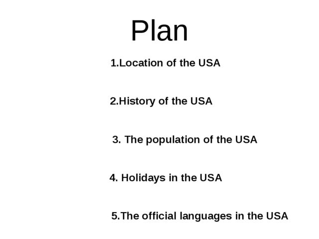 Рlan 1.Location of the USA 2.History of the USA 3. The population of the USA...