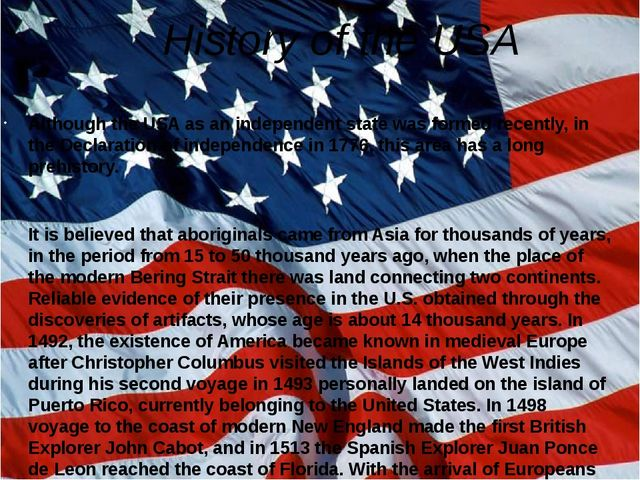 History of the USA Although the USA as an independent state was formed recent...