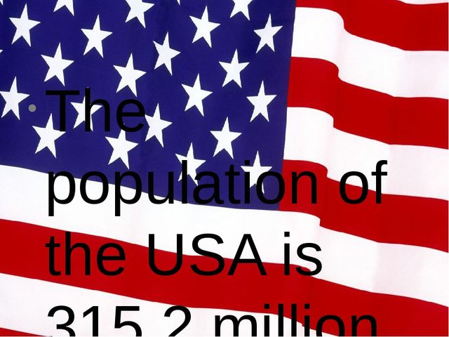 Тhe population of the USA is 315,2 million
