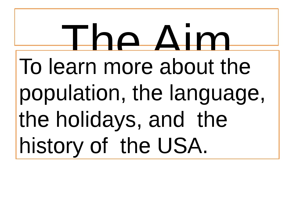 The Aim To learn more about the population, the language, the holidays, and t...