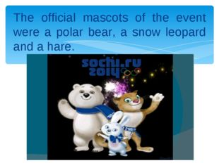 The official mascots of the event were a polar bear, a snow leopard and a hare.