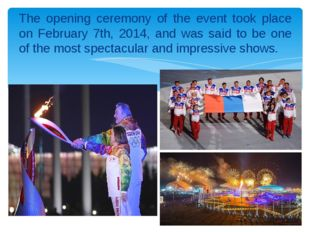 The opening ceremony of the event took place on February 7th, 2014, and was s