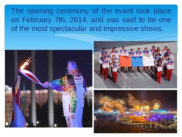 The opening ceremony of the event took place on February 7th, 2014, and was s...