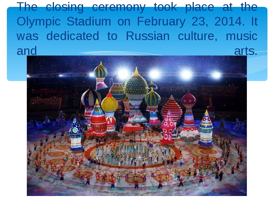 The closing ceremony took place at the Olympic Stadium on February 23, 2014....