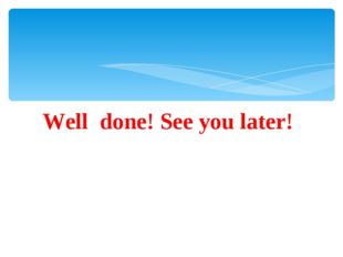 Well done! See you later!
