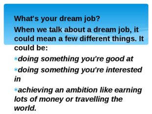 What's your dream job? When we talk about a dream job, it could mean a few di