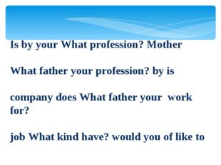 Is by your What profession? Mother What father your profession? by is company