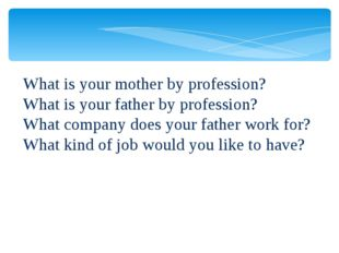 What is your mother by profession? What is your father by profession? What co