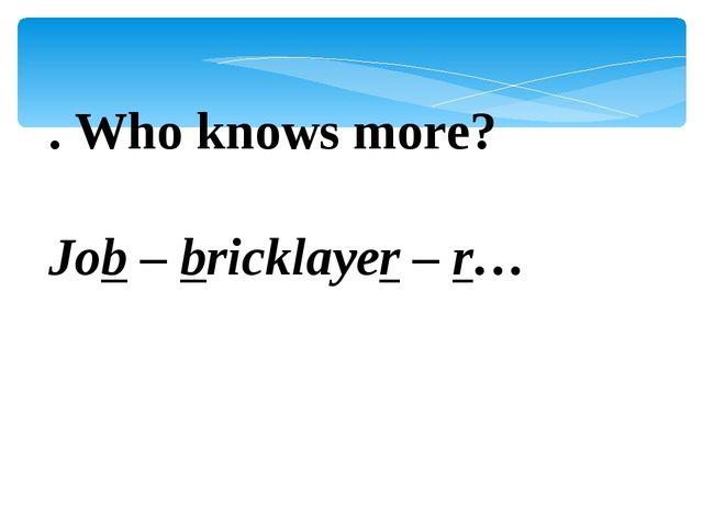 . Who knows more? Job – bricklayer – r…