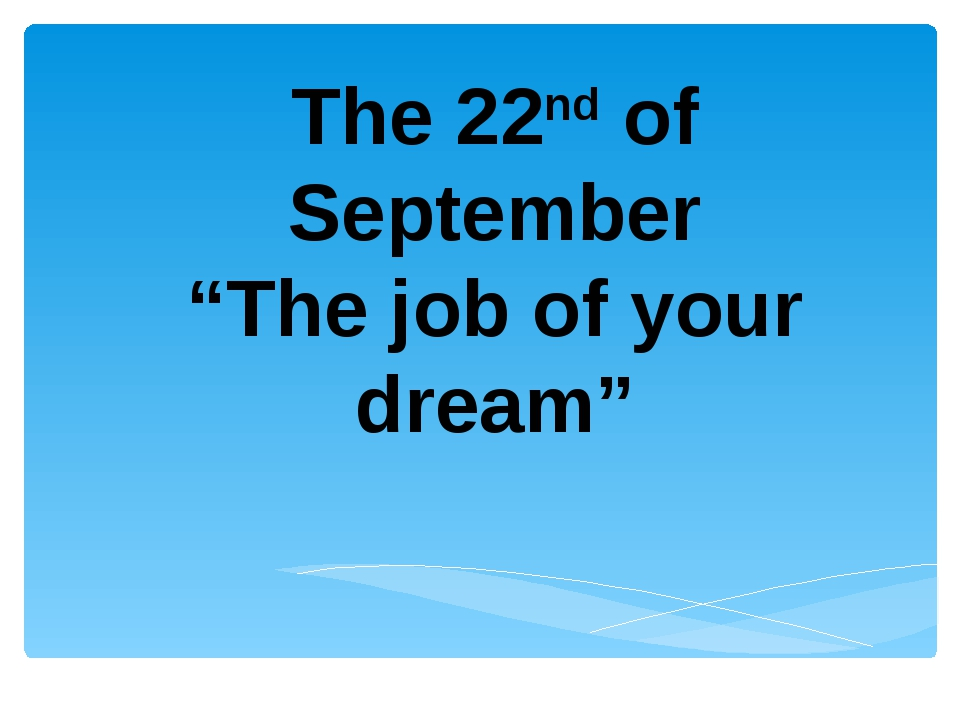 """The 22nd of September """"The job of your dream"""""""