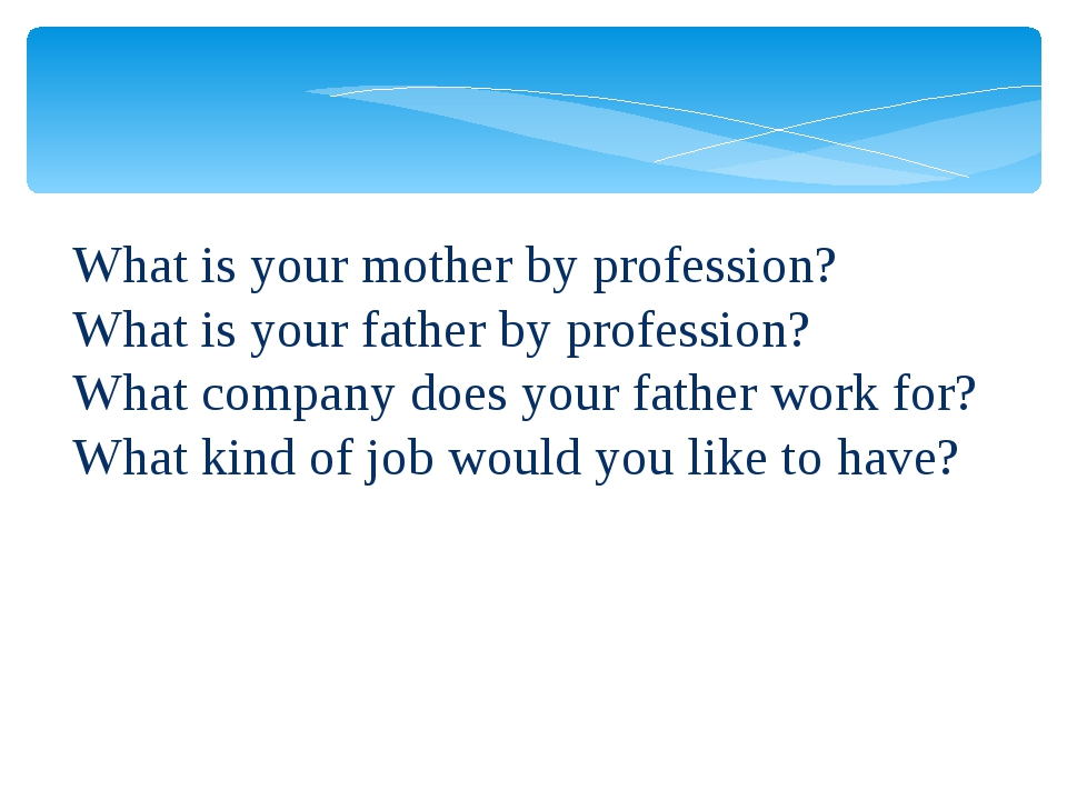 What is your mother by profession? What is your father by profession? What co...