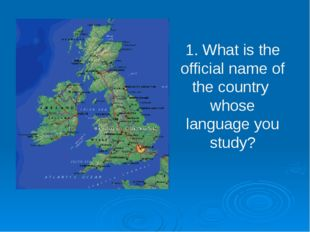 1. What is the official name of the country whose language you study?