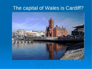 The capital of Wales is Cardiff?