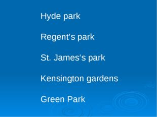 Hyde park Regent's park St. James's park Kensington gardens Green Park