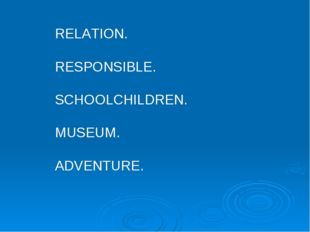 RELATION. RESPONSIBLE. SCHOOLCHILDREN. MUSEUM. ADVENTURE.
