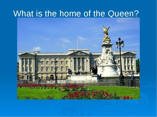 What is the home of the Queen?