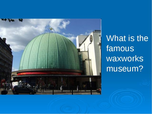 What is the famous waxworks museum?