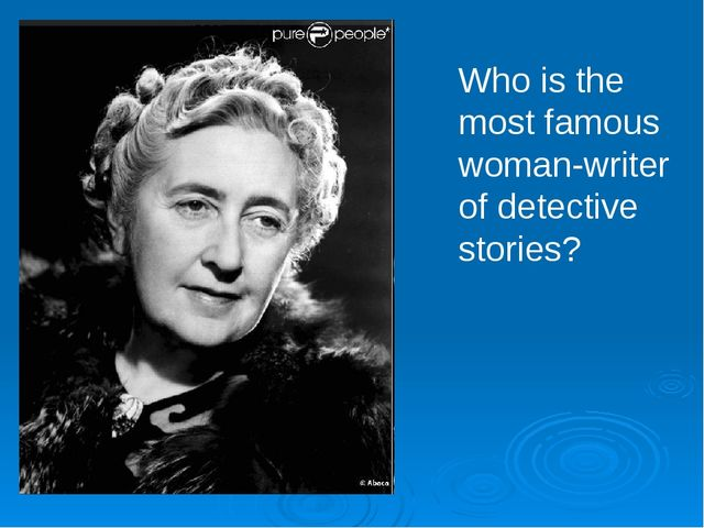Who is the most famous woman-writer of detective stories?