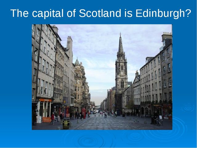 The capital of Scotland is Edinburgh?