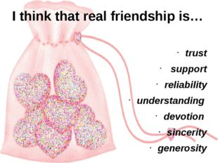 I think that real friendship is… trust support reliability understanding devo