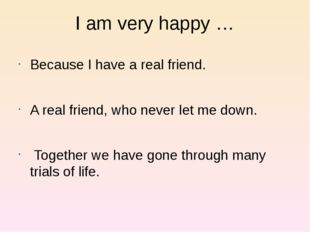 I am very happy … Because I have a real friend. A real friend, who never let