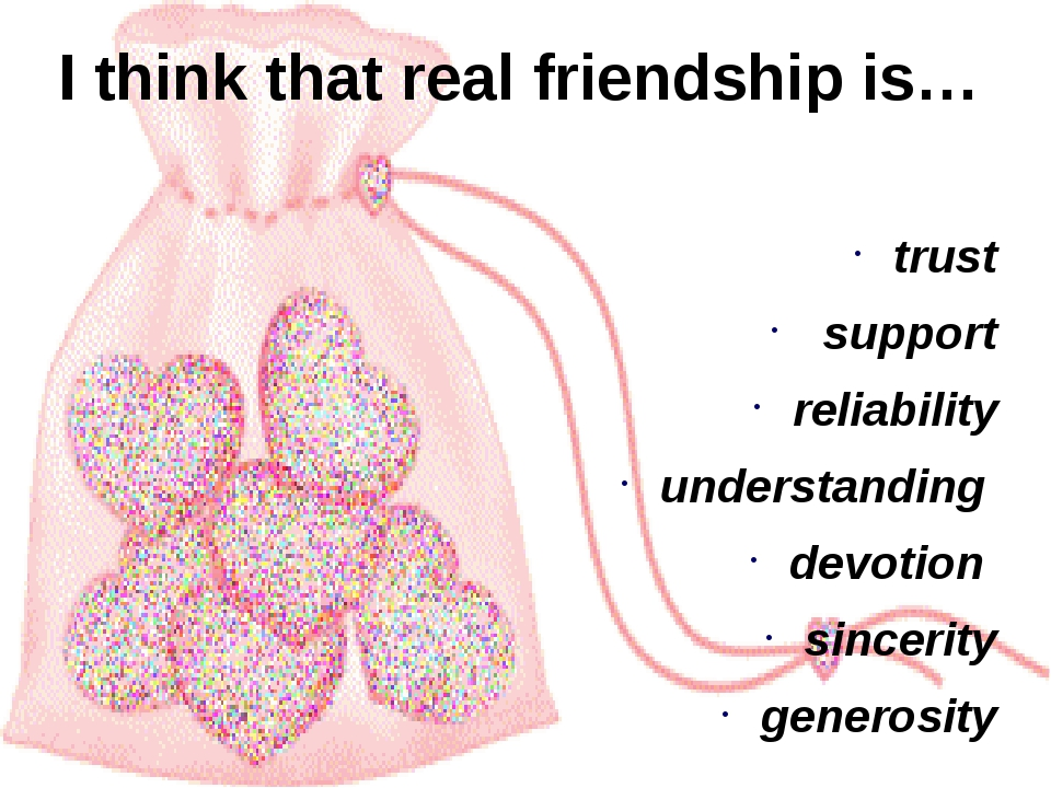 I think that real friendship is… trust support reliability understanding devo...