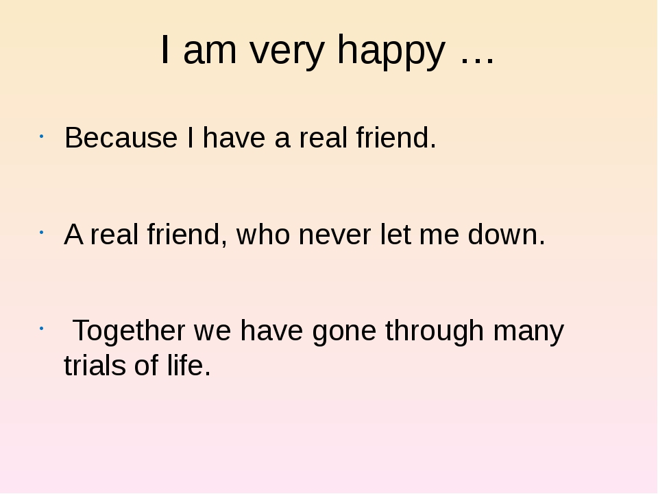 I am very happy … Because I have a real friend. A real friend, who never let...