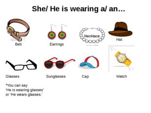 She/ He is wearing a/ an… Belt Earrings Necklace Glasses *You can say 'He is