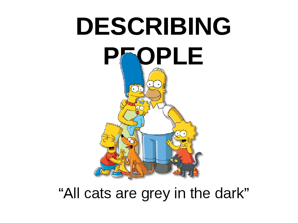 "DESCRIBING PEOPLE ""All cats are grey in the dark"""