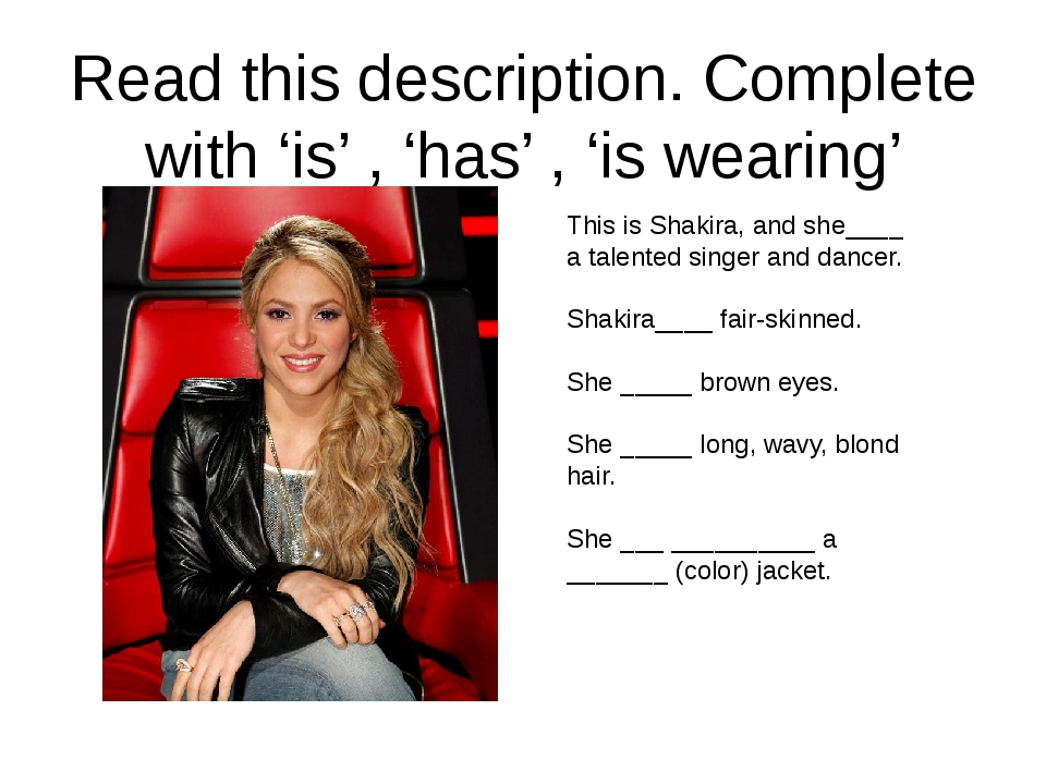 This is Shakira, and she____ a talented singer and dancer. Shakira____ fair-s...