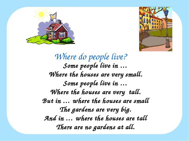 Where do people live? Some people live in … Where the houses are very small....