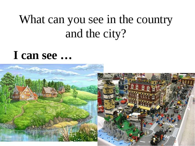What can you see in the country and the city? I can see …