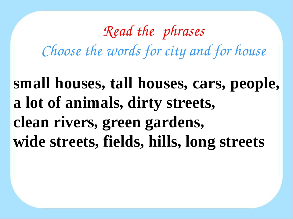 Read the phrases Choose the words for city and for house small houses, tall h...