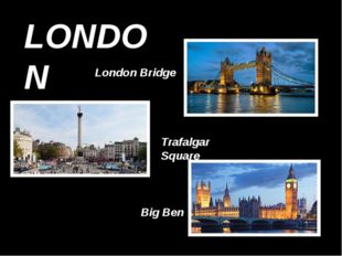 LONDON London Bridge Trafalgar Square Big Ben