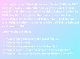 Answer the questions. 1. Who is the youngest in the royal family? 2. Who is t
