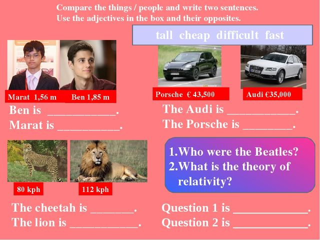 Compare the things / people and write two sentences. Use the adjectives in t...