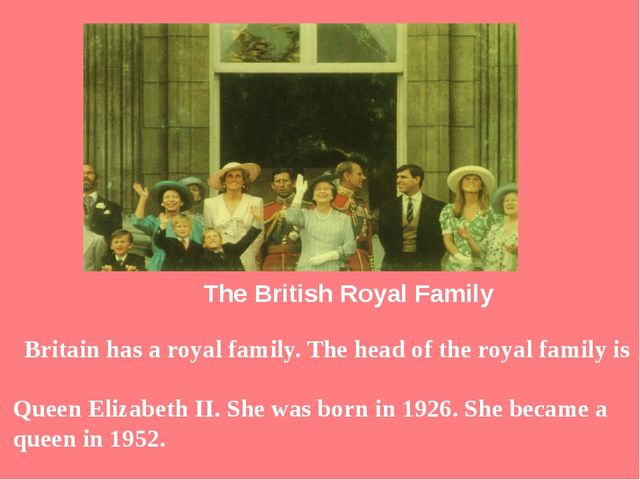 The British Royal Family Britain has a royal family. The head of the royal f...