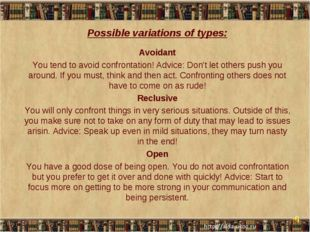 Possible variations of types: Avoidant You tend to avoid confrontation! Advic