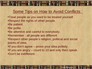 * * Some Tips on How to Avoid Conflicts : Treat people as you want to be trea