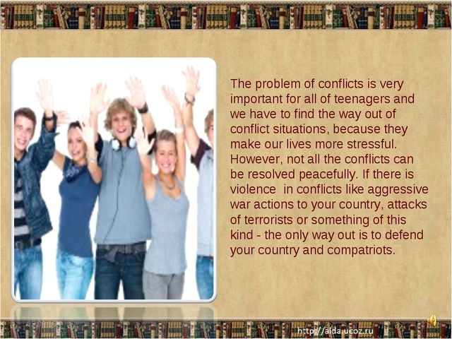 * * The problem of conflicts is very important for all of teenagers and we ha...