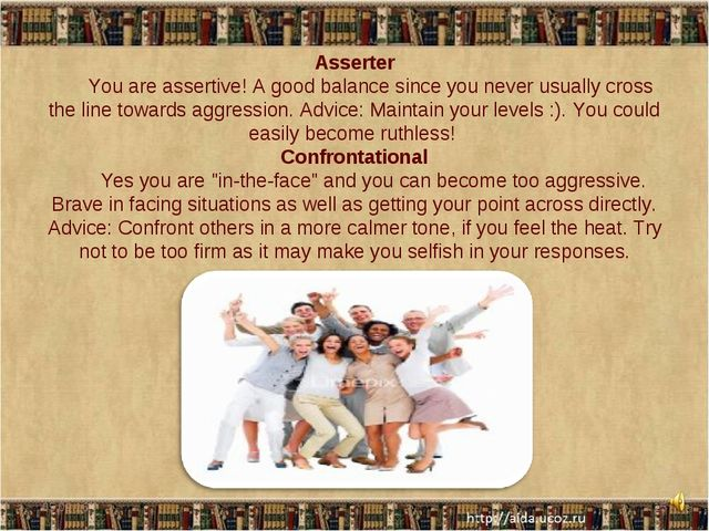 Asserter You are assertive! A good balance since you never usually cross the...