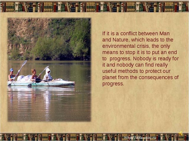 * * If it is a conflict between Man and Nature, which leads to the environmen...