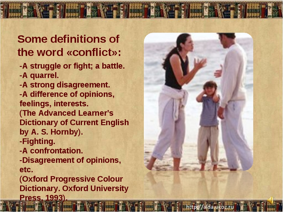 Some definitions of the word «conflict»: -A struggle or fight; a battle. -A q...