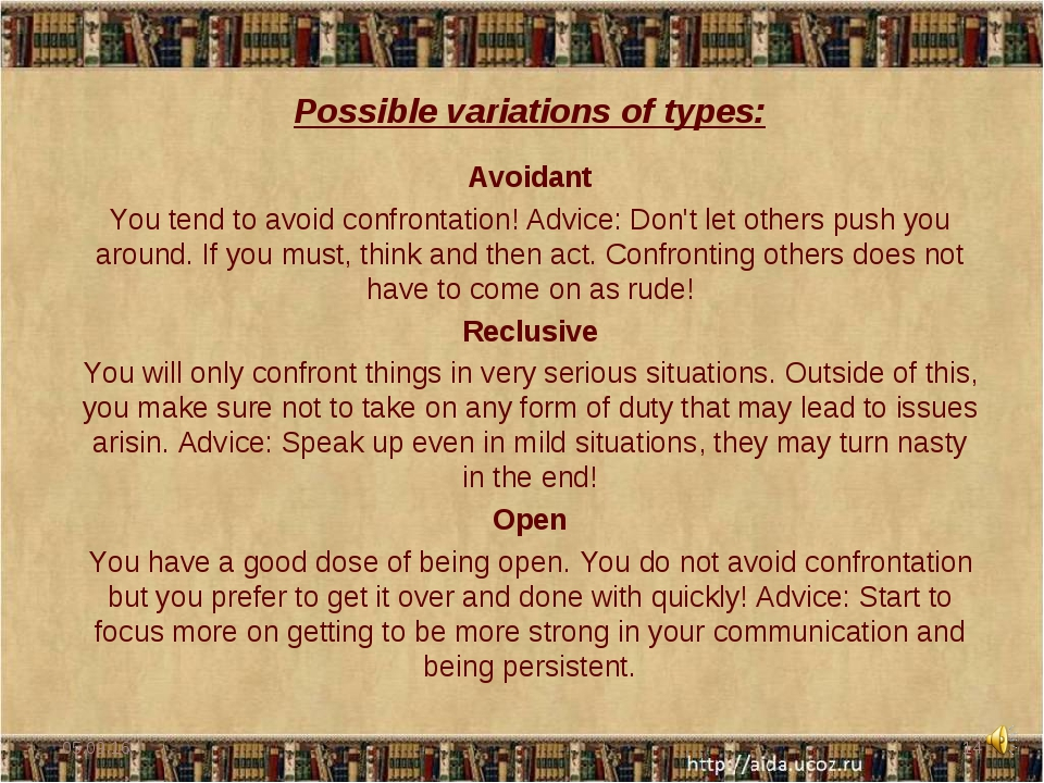 Possible variations of types: Avoidant You tend to avoid confrontation! Advic...